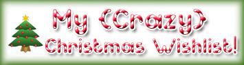 Crazy Christmas Wishlist