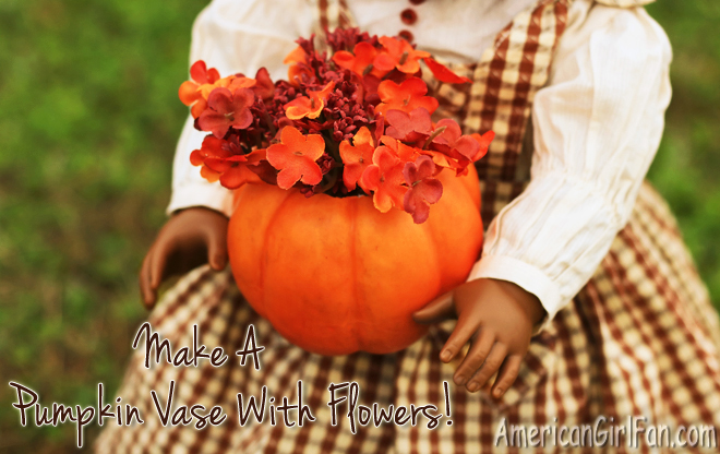 American Girl Doll Craft How To Make A Pumpkin Vase With Flowers